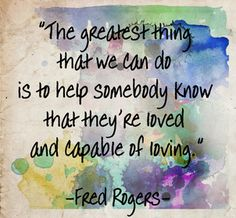 """The greatest thing that we can do is to help somebody know that they're loved and capable of loving. Mr Rogers Meme, Mr Rogers Quote, Fred Rogers, Dirty Mind Quotes, Miss You Friend, Brandon Williams, Mean Humor, Quotes And Notes, Mindfulness Quotes"