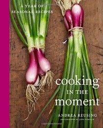 Cooking in the Moment: A Year of Seasonal Recipes (searchable index of recipes)