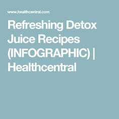Refreshing Detox Juice Recipes (INFOGRAPHIC) | Healthcentral