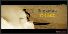 No lo pienses solo hazlo www.yosimeanimo.com Just Do It, Thinking About You, Forget