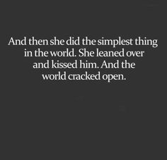 And then she does the simplest thing in the world. She leans over and kisses her. And the world cracks open.