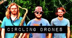 Experimental funk rock ensemble Circling Drones will be previewing songs at the fest from their debut album that will be coming out this summer! https://youtu.be/UrDYRBFG3KM