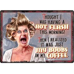 Rivers Edge Products Tin Sign Hot Flashes / Coffee, Size 12 inch x 17 inch Retro Humor, Vintage Humor, Funny Vintage, Retro Cartoons, Hot Flashes Humor, Funny Signs, Funny Jokes, Menopause Humor, Monday Humor