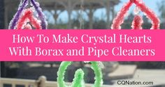 Learn how to make borax crystal hearts for Valentine's Day from CQ Nation. #valentine craft