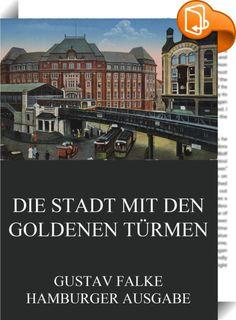 Die Stadt mit den goldenen Türmen    ::  Die Stadt mit den goldenen Türmen ist die Autobiographie des 1916 in Hamburg verstorbenen Schriftstellers und Lyrikers.