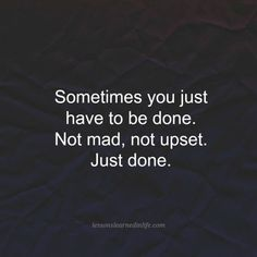Lessons Learned in LifeJust done. - Lessons Learned in Life - Lessons Learned in LifeJust done. – Lessons Learned in Life Lessons Learned in LifeJust done. Im Done Quotes, Try Quotes, Being Used Quotes, Go For It Quotes, Lesson Quotes, Motivational Quotes For Life, Change Quotes, Be Yourself Quotes, Quotes To Live By