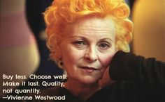 Vivienne Westwood - a woman I admire...still hunting for one of her pieces to show up in some out of the way, grungy thrift shop when I am least expecting it!