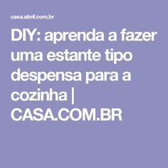 DIY: aprenda a fazer uma estante tipo despensa para a cozinha | CASA.COM.BR