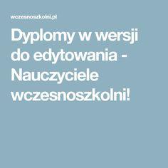 Dyplomy w wersji do edytowania - Nauczyciele wczesnoszkolni!
