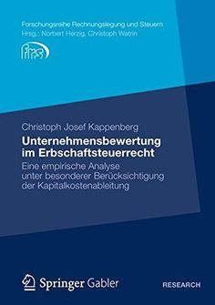 Download free Unternehmensbewertung im Erbschaftsteuerrecht: Eine empirische Analyse unter besonderer BerÃcksichtigung der Kapitalkostenableitung (Forschungsreihe Rechnungslegung und Steuern) (German Edition) pdf