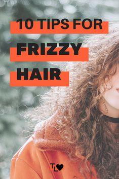 10 tips to fight the frizz - Tiger Lily Loves