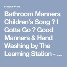 Bathroom Manners Children's Song ♫ I Gotta Go ♫ Good Manners & Hand Washing  by The Learning Station - YouTube