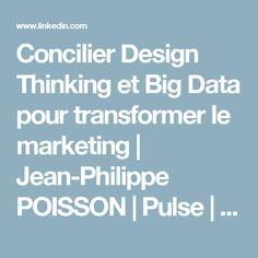 Concilier Design Thinking et Big Data pour transformer le marketing | Jean-Philippe POISSON | Pulse | LinkedIn