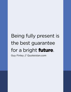 Being fully present is the best guarantee for a bright future. Future Quotes, Bright Future, Quote Of The Day, Life Quotes, Presents, Inspirational Quotes, Good Things, How To Plan, Motivation
