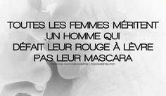 """All women deserve a man who """"undoes"""" their lipstick not their mascara.clever n true Great Quotes, Funny Quotes, Mascara, Jolie Phrase, French Quotes, French Sayings, Expressions, Messages, Text Posts"""