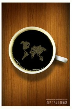 """""""What the world needs"""" -- World in a cup of coffee. Art. Love it"""