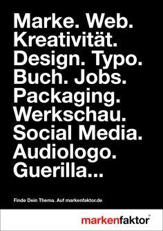 Finde Dein Thema.  Auf www.markenfaktor.de  #Marke #Web #Kreativität #Design #Typo #Buch #Jobs #Packaging  #Werkschau #SocialMedia #Audiologo #Guerilla