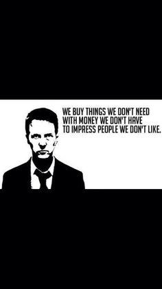 Compramos cosas que no necesitamos, con dinero que no tenemos, para impresionar gente que no nos agrada...