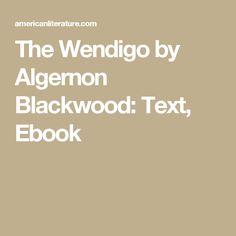 The Wendigo by Algernon Blackwood: Text, Ebook