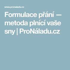 Formulace přání — metoda plnící vaše sny | ProNáladu.cz Quotes, Quotations, Quote, Shut Up Quotes