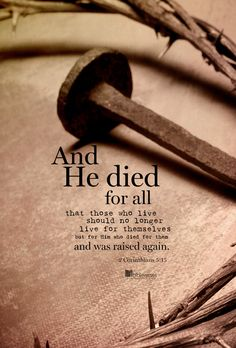 Downloads are available at http://ibibleverses.christianpost.com/?p=53527  And that he died for all, that they which live should not henceforth live unto themselves, but unto him which died for them, and rose again. -2 Corinthians 5:15  #Corinthians #died #rose