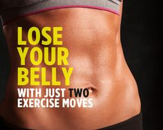 Lose Your Belly with Just Two Exercise Moves  http://www.womenshealthmag.com/fitness/exercises-to-lose-weight