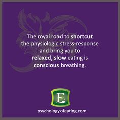 How to shortcut the #stress response & bring you to #relaxed, slow eating: conscious breathing.