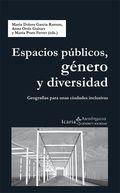 Espacios públicos, género y diversidad : geografías para unas ciudades inclusivas / Maria Dolors García Ramon, Anna Ortiz Guitart y Maria Prats Ferret, (eds.)