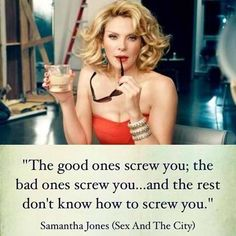 Sex and the City Quote by Samantha Jones - hahaha she is one of the best characters in the show.