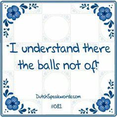 ik niet snap er de ballen niet van........lbxxx