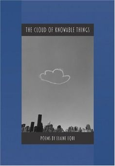 The Cloud of Knowable Things  by Elaine Equi, Becket Logan (Photographer), Vik Muniz (Artist), Linda S, Koutsky (Designed by)
