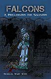 FALCONS    A Proclamation for Salvation    By: Nicholas Wade Wynn