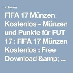 FIFA 17 Münzen Kostenlos - Münzen und Punkte für FUT 17 : FIFA 17 Münzen Kostenlos : Free Download & Streaming : Internet Archive