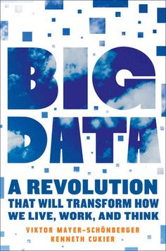 Big Data: A Revolution That Will Transform How We Live, Work, and Think (Hardcover) By Viktor Mayer-Schonberger, Kenneth Cukier Big Data Meaning, New Books, Books To Read, Revolution, Houghton Mifflin Harcourt, Data Analytics, Computer Technology, Data Science, Science Books