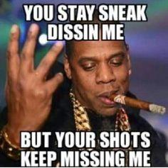 U stay sneak dissing me