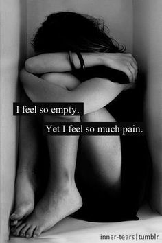 To feel soo empty yet full with pain