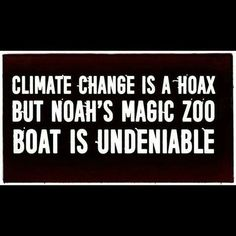 Climate change is a hoax, but Noah's magic zoo boat is undeniable Atheist Quotes, Atheist Humor, Religious Quotes, Secular Humanism, Anti Religion, True Religion, God Is, Truth Hurts, Thats The Way