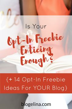 Is Your Opt-In Freebie Enticing Enough? {+ 14 Opt-In Freebie Ideas For YOUR Blog} | Blogelina