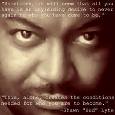 Who you are to become...    www.ShawnLyte.com
