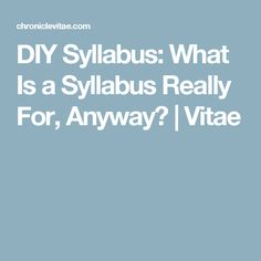 DIY Syllabus: What Is a Syllabus Really For, Anyway? | Vitae