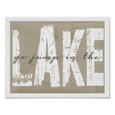 Go Jump In The Lake Posters by Brandy Jones Visit my store at http://www.zazzle.com/jcc_designs or my blog at www.jonescreekcreations.blogspot.com
