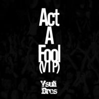 Act A Fool (VIP) by Ysuli Bros on SoundCloud
