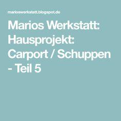 Marios Werkstatt: Hausprojekt: Carport / Schuppen - Teil 5