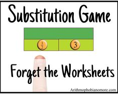 Want to seem like an excellent math teacher? Play the substitution game. It is worth 1000 worksheets. It's never boring and it's different every time.
