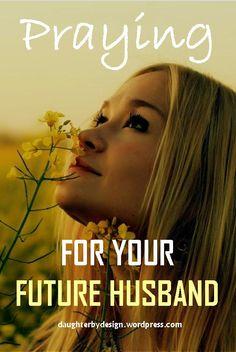 PRAYING FOR YOUR FUTURE HUSBAND, PRAYING, HUSBAND,
