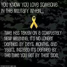 You know you love someone in the military when. Time has taken on a completely new meaning. It's no longer defined by days, months, and years. Instead it's defined by the time you get by their side! So very true Airforce Wife, Military Girlfriend, Military Mom, Deployed Boyfriend, Army Boyfriend, Army Sister, Army Mom, Army Life, Brother