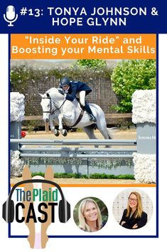 """Plaid Horse presents """"Inside Your Ride"""" with mental skills coach Tonya Johnston. Tonya speaks about mental strength with top hunter rider Hope Glynn; shares one of the best everyday items you can have in your ringside backpack to help you boost your mental skills; and answers a listener question on the mental side of riding."""