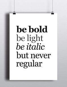 *Spruch:* +be bold.be light.be italic.but never regular.+   *Unsere Poster:* Unsere ausgewählten frechen Sprüche-Poster sind ein absoluter Hingucker und zugleich ein Lacher. Ob im Wohnzimmer oder...