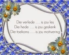 Afrikaanse Inspirerende Gedagtes & Wyshede: Die verlede is.is jou les. Wisdom Quotes, Bible Quotes, Me Quotes, Qoutes, Afrikaanse Quotes, Goeie More, 3d Cards, True Words, Wednesday