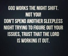 Lift it up to God and sleep, just keep believing and He will do everything. G'nyt